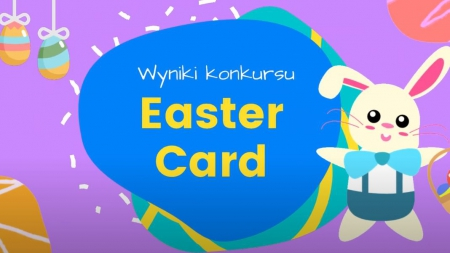 Wyniki konkursu plastyczno-językowego dla klas 1-3 EASTER CARD
